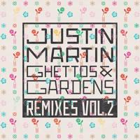 Justin Martin - Ghettos & Gardens (CvS Remix)