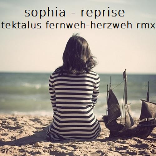 Sophia - Reprise (TEKTALUS Fernweh-Herzweh Remix)