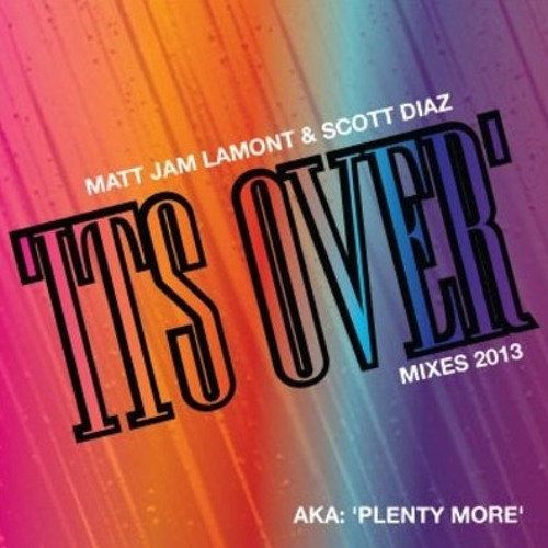 Plenty More (It's Over) Matt Jam Lamont & Scott Diaz Remixes (Confetti Records)