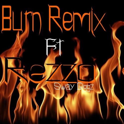 Burn Remix Ft Rezzo Sway Giggz