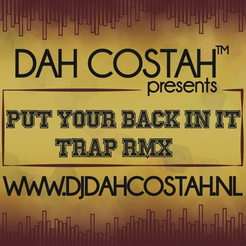 DJ Dah Costah - Put Your Back In It (Trap RMX)
