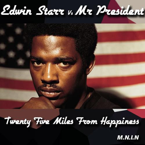 Edwin Starr Vs Mr President - Twenty Five Miles From Happiness ( M.N.I.N)