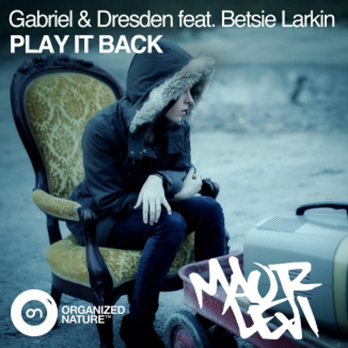 Gabriel & Dresden feat. Betsie Larkin - Play It Back (Maor Levi Remix) [Organized Nature] OUT NOW
