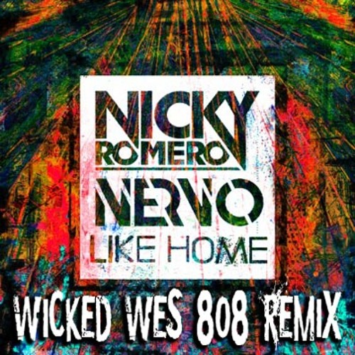 Nicky Romero ft NERVO - Like Home (Wicked Wes 808 Remix)