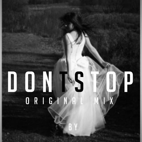 Dont Stop ( Original Mix )