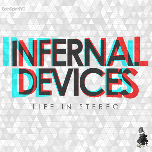 Infernal Devices - Life in Stereo (Nutritious Remix feat. Chuck Love) - SpinSpinNYC