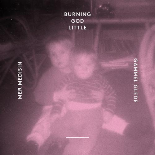 Burning God Little - Gammel Glede