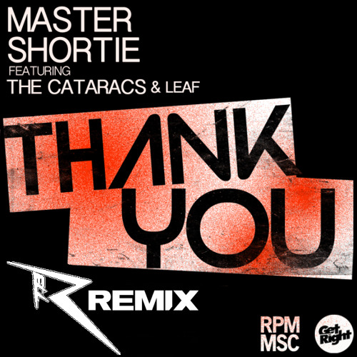 Master Shortie feat. The Cataracs & Leaf - Thank You (Rell The Soundbender Remix)