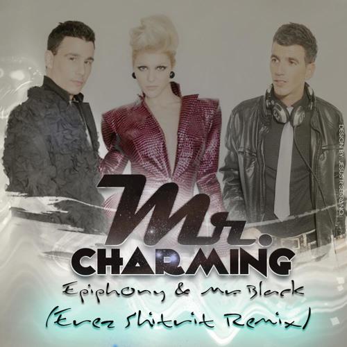 Epiphony & Mr Black - Mr. Charming (Erez Shitrit Remix)