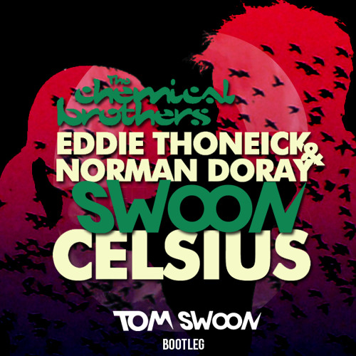 Chemical Brothers vs. Eddie Thoneick & Norman Doray - Swoon Celsius (Tom Swoon Bootleg)