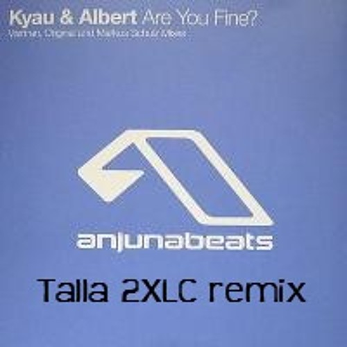 Kyau And Albert Are U Fine Talla 2XLC Remix By Playlists On SoundCloud