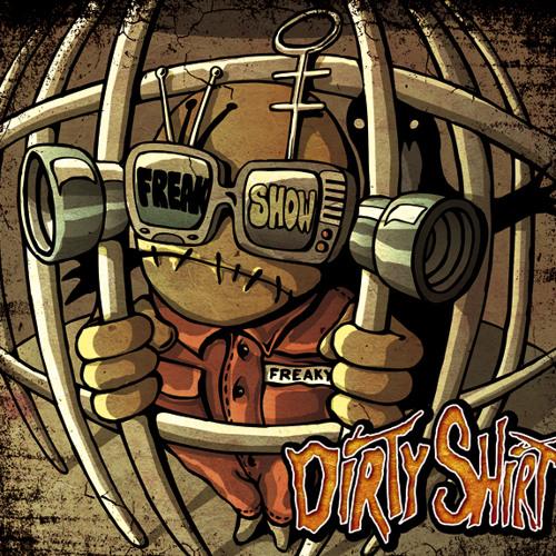 DIRTY SHIRT - Freak Show (2013)