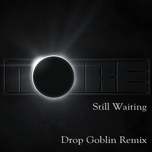 Noire ft. Nariam - Still Waiting (Drop Goblin Remix) [Free Download] DropGoblin.com
