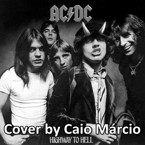 Highway to Hell - AC DC (Cover by Caio Márcio)