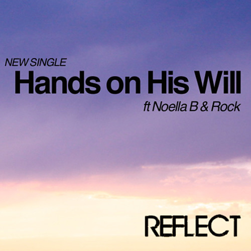 Reflect - Hands on His Will (feat. Noella B. & Rock)