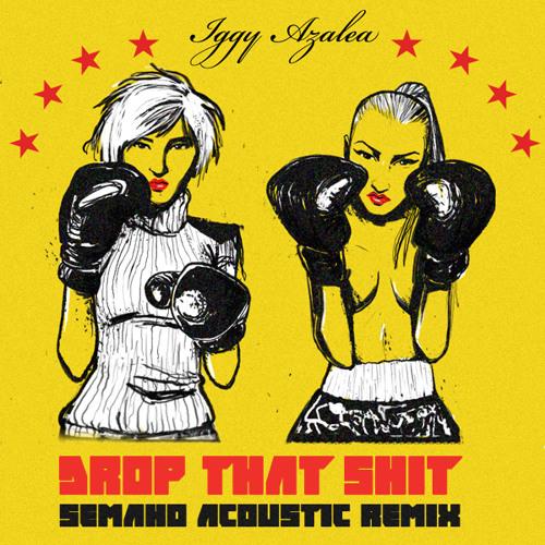 Iggy Azalea - Drop that shit (Semaho acoustic remix)