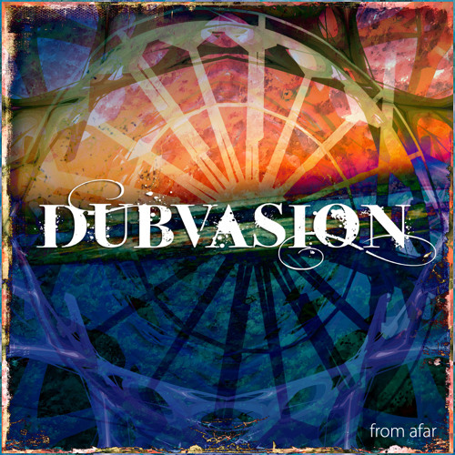 "DUBVASION: ""from afar"" EP - released: 1.2.2013"