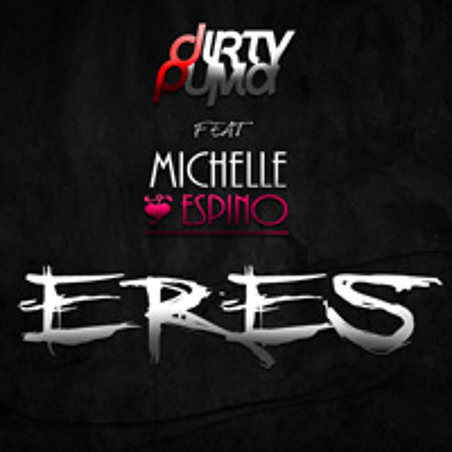 Dirty Puma featuring Michelle Espino - Eres (Original Mix) / Supported by Tony Dark Eyes & JSanZ