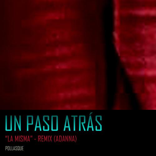 """Un paso atrás (""""La misma"""" remix - ADANNA)"""