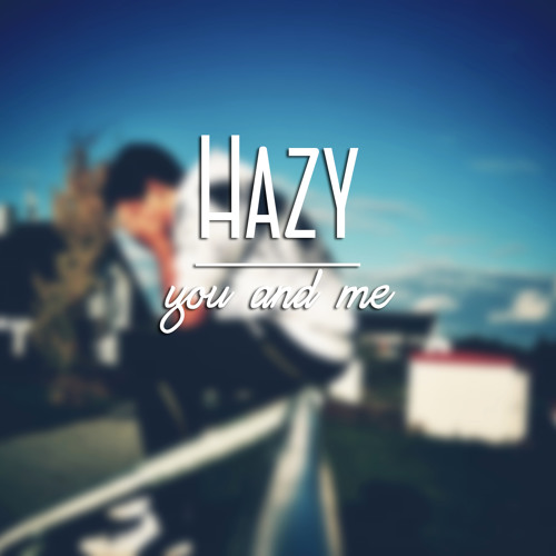 HAZY - You and Me