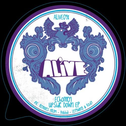 ECHOMEN - UPSIDE DOWN (BUBBA REMIX) ALiVE048 **PREVIEW**
