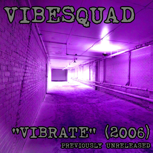 Vibrate (2006) early unreleased VibeSquaD track