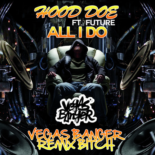 Hood Doe ft. Future - All I Do (Vegas Banger Remix) Free Download