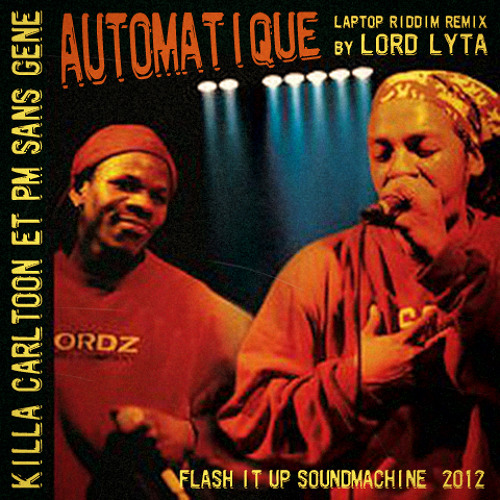 Killa Carltoon & PM Gaillard Sans Gêne - Automatique (Laptop Riddim Remix by Lord Lyta)