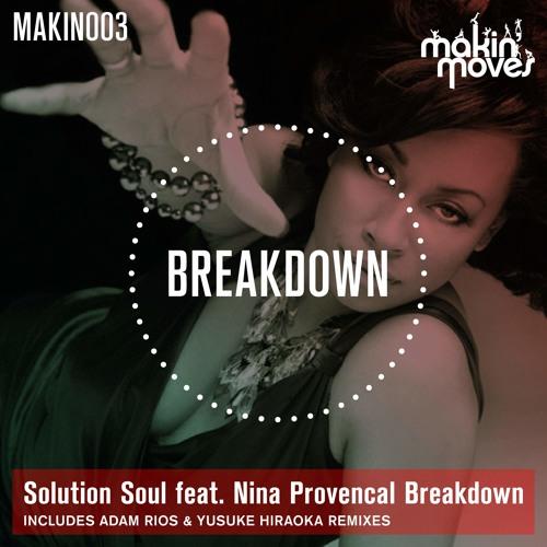 Solution Soul ft Nina Provencal 'Breakdown' (inc Adam Rios & Yusuke Hiraoka Remixes) Makin' Moves