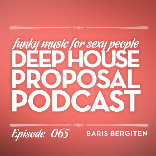 Deep House Proposal Podcast 065 by Baris Bergiten