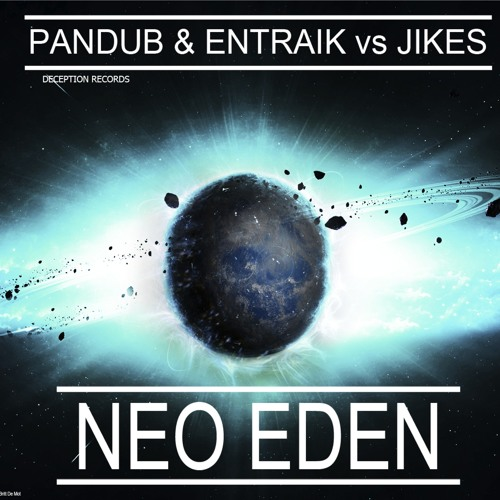 Pandub & Entraik VS JIKES - Neo Eden (Bladeface Remix) [FREE DL]