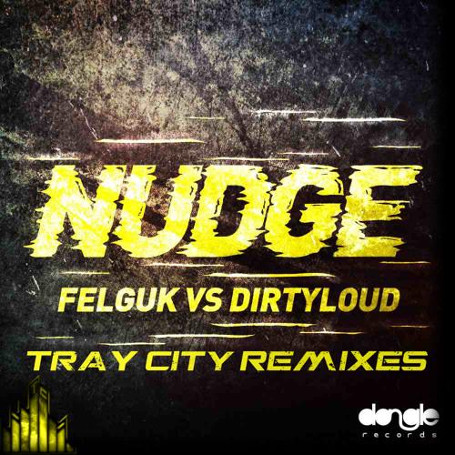 Felguk & Dirtyloud - Nudge (Tray City Re-Remix)