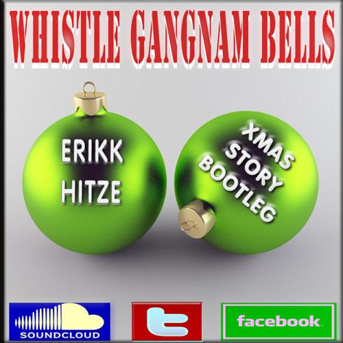 Whistle Gangnam Bells (Erikk Hitze Xmas Story Bootleg)