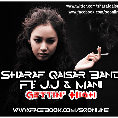 Sharaf Qaisar Band - Gettin' High Ft. J.J & Manirapstar