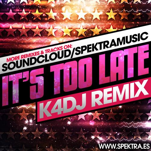 It´s to late (K4DJ Remix) [***FREE DOWNLOAD***]