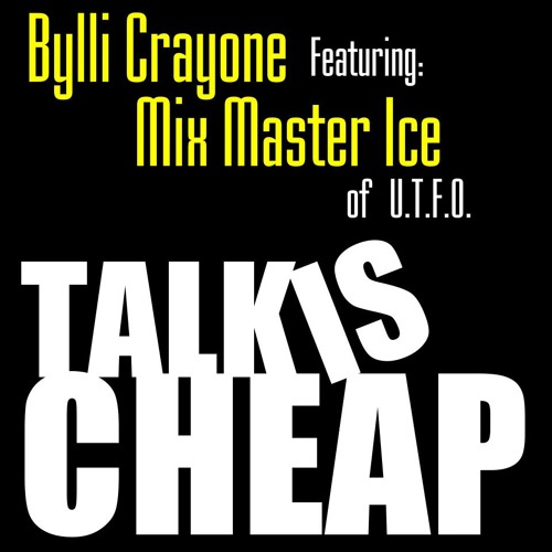 Bylli Crayone -  Talk Is Cheap (Feat. Mix Master Ice)