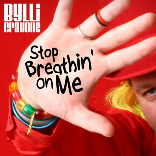 Bylli Crayone -  Stop Breathin' On Me