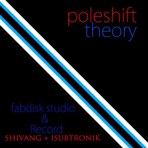 Poleshift Theory - shivang + ISubtronik