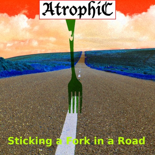 Atrophic - Sticking a Fork in a Road