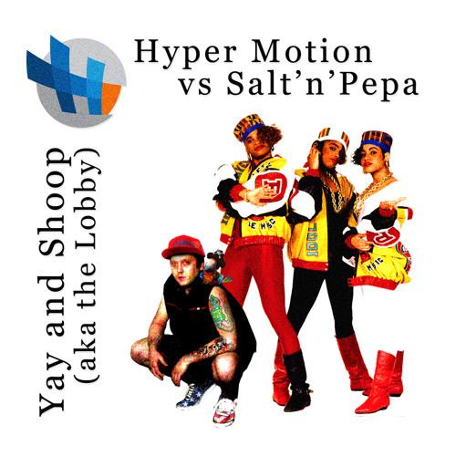 Yay and Shoop (aka The Lobby) [ Hyper Motion vs Salt'n'Pepa ]