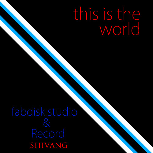 This is the World - Shivang