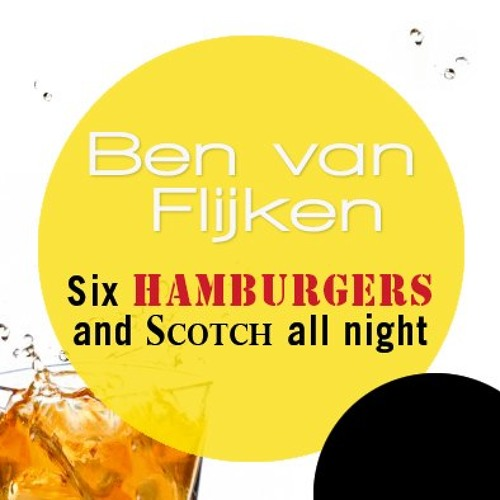 Ben van Flijken - Six Hamburgers and Scotch all night (Dezember 2012)