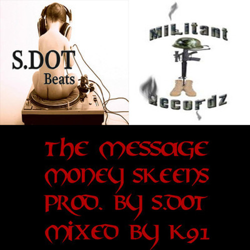 Money Skeens - The Message(Prod. by S.Dot, Mixed by K91)