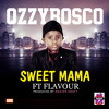 Download OzzyBosco - Sweet Mama ft Flavour Mp3