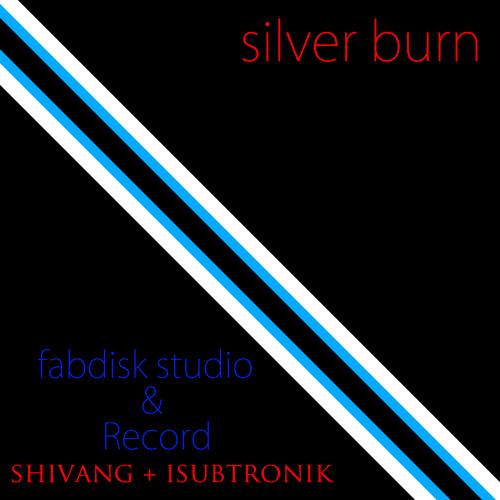silver burn - shivang + isubtronik