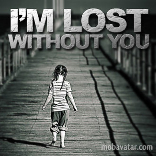 """lost without you, lost with you"""