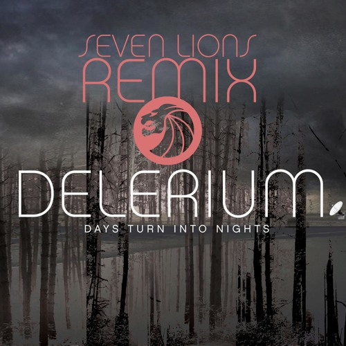 Days Turn Into Night by Delerium (Seven Lions Remix)