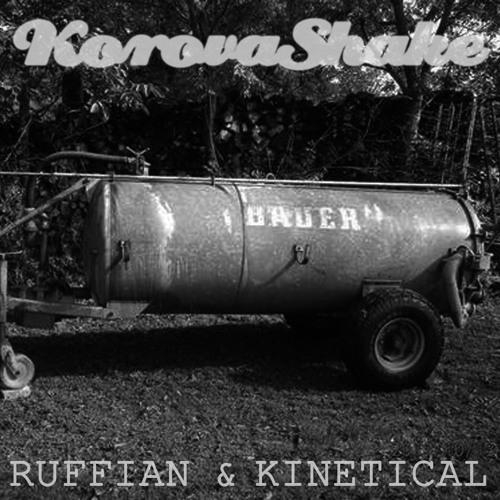 Kinetical & Ruffian - Korova Shake