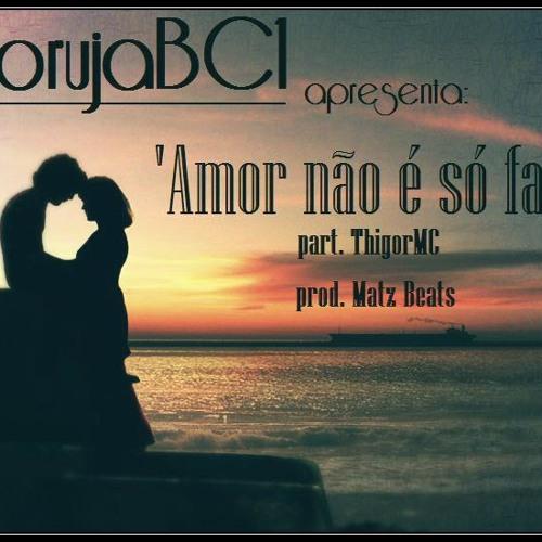 Coruja BC1 - Amor não é só falar (Prod. Matz Beatz) Part. Thigor MC