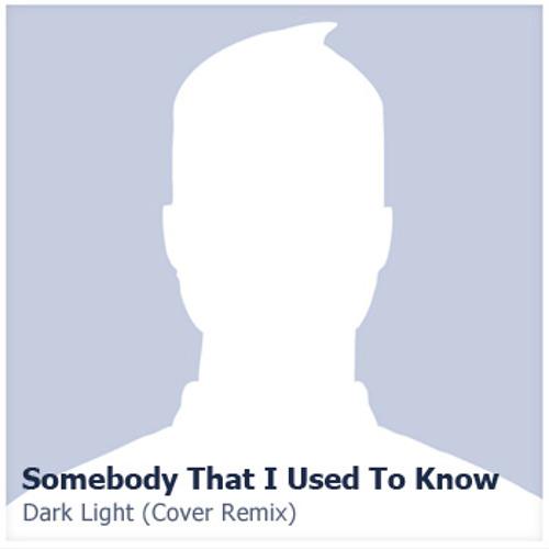 Gotye - Somebody That I Used To Know (Dark Light Cover Remix)
